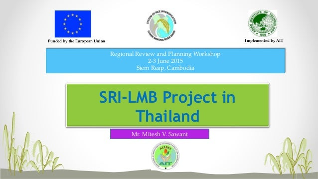 Funded by the European Union Implemented by AIT SRI-LMB Project in Thailand Regional Review and Planning Workshop 2-3 June...