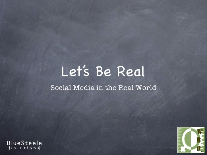 Let's Be Real Social Media in the Real World