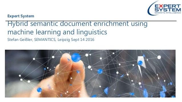 Hybrid semantic document enrichment using machine learning and linguistics Stefan Geißler, SEMANTICS, Leipzig Sept 14 2016...