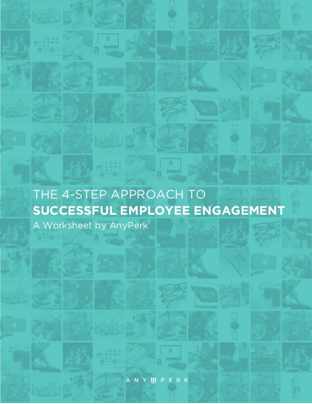 THE 4-STEP APPROACH TO SUCCESSFUL EMPLOYEE ENGAGEMENT A Worksheet by AnyPerk