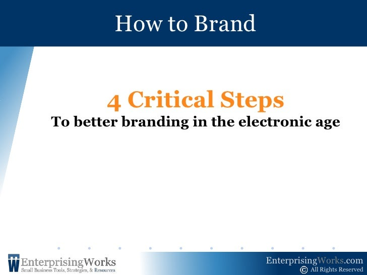 How to Brand<br />4 Critical Steps<br />To better branding in the electronic age<br />