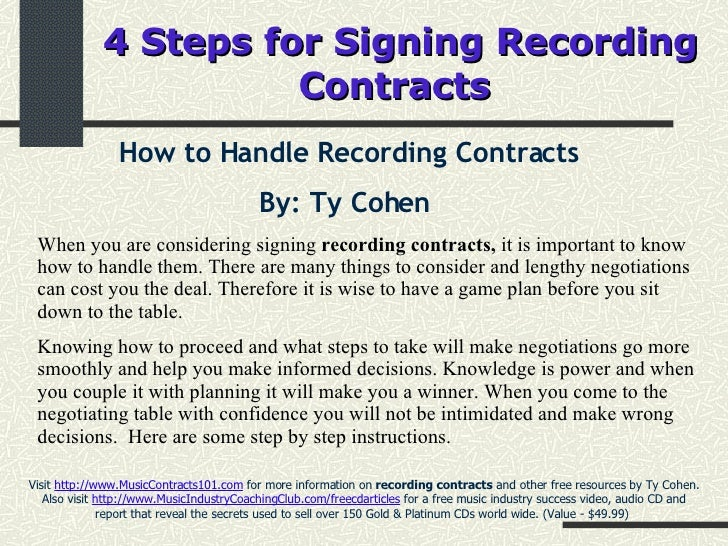 4 Steps for Signing Recording Contracts   How to Handle Recording Contracts By: Ty Cohen   Visit  http://www.MusicContract...