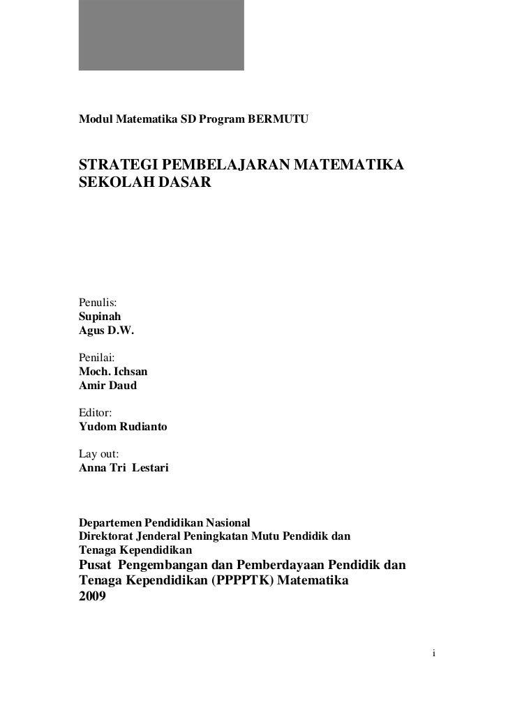 Modul Matematika SD Program BERMUTU   STRATEGI PEMBELAJARAN MATEMATIKA SEKOLAH DASAR     Penulis: Supinah Agus D.W.  Penil...