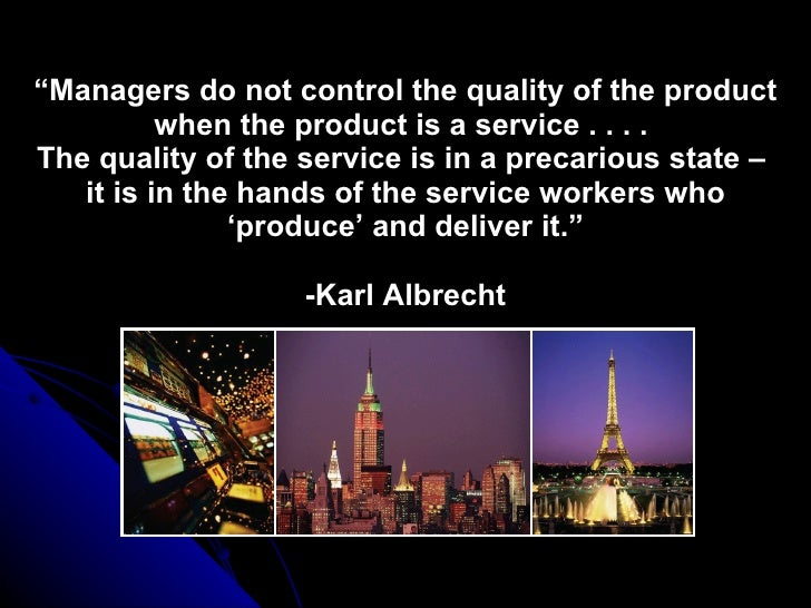 """"""" Managers do not control the quality of the product when the product is a service . . . .  The quality of the service is ..."""