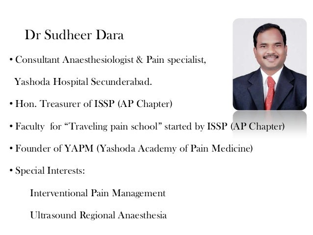 Dr Sudheer Dara • Consultant Anaesthesiologist & Pain specialist, Yashoda Hospital Secunderabad. • Hon. Treasurer of ISSP ...