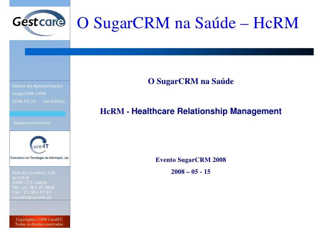 O SugarCRM na Saúde – HcRM               O SugarCRM na Saúde     HcRM - Healthcare Relationship Management                ...