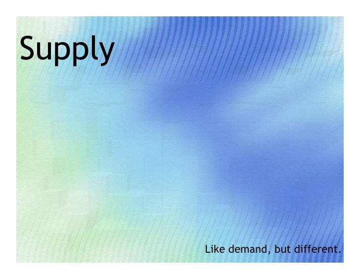 Supply              Like demand, but different.