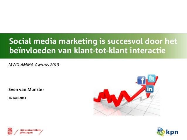 16 mei 2013MWG AMMA Awards 2013Sven van MunsterSocial media marketing is succesvol door hetbeïnvloeden van klant-tot-klant...