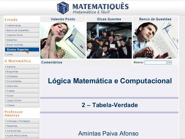 Ensino Superior 2 – Tabela-Verdade Amintas Paiva Afonso Lógica Matemática e Computacional