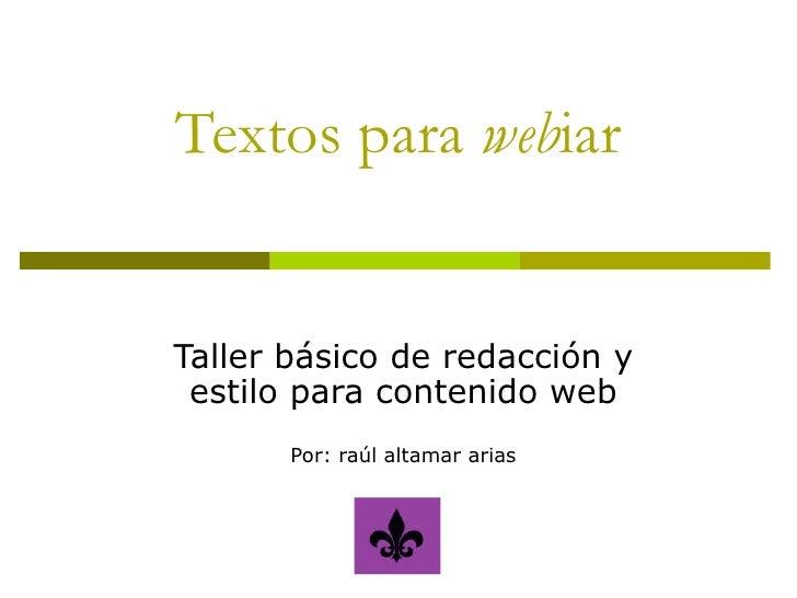 Textos para webiar   Taller básico de redacción y  estilo para contenido web        Por: raúl altamar arias