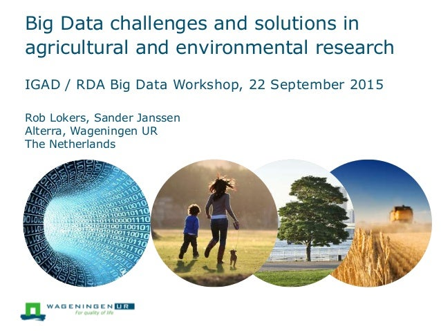 Big Data challenges and solutions in agricultural and environmental research IGAD / RDA Big Data Workshop, 22 September 20...