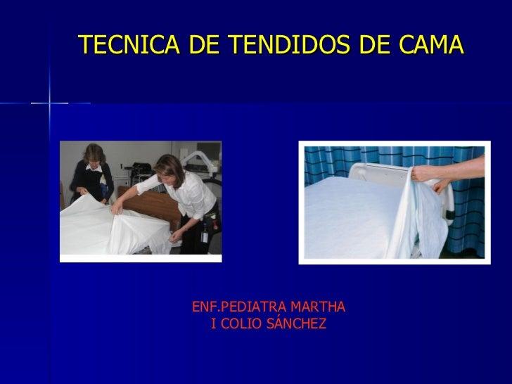 TECNICA DE TENDIDOS DE CAMA  ENF.PEDIATRA MARTHA I COLIO SÁNCHEZ