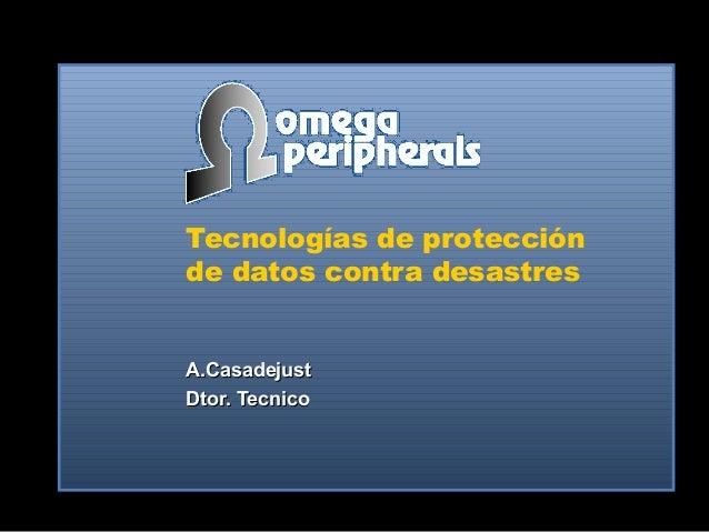 Tecnologías de protección de datos contra desastres A.CasadejustA.Casadejust Dtor. TecnicoDtor. Tecnico