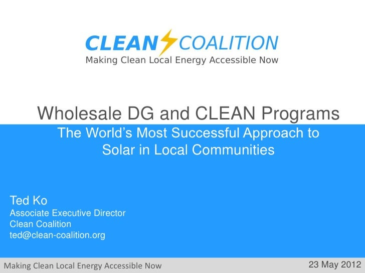 Wholesale DG and CLEAN Programs             The World's Most Successful Approach to                  Solar in Local Commun...