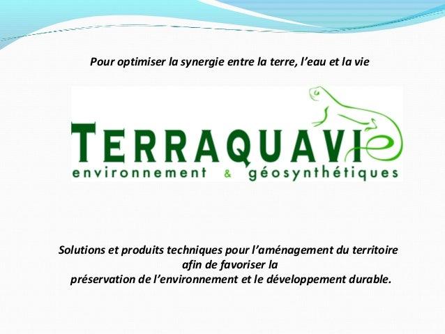 Pour optimiser la synergie entre la terre, l'eau et la vieSolutions et produits techniques pour l'aménagement du territoir...