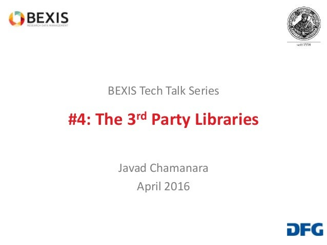 BEXIS Tech Talk Series #4: The 3rd Party Libraries Javad Chamanara April 2016