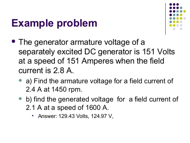 Example problem   The generator armature voltage of a  separately excited DC generator is 151 Volts  at a speed of 151 Am...
