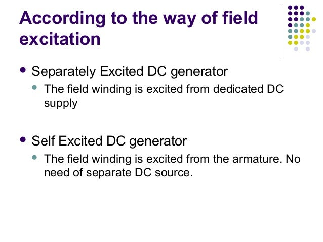 According to the way of field  excitation   Separately Excited DC generator   The field winding is excited from dedicate...