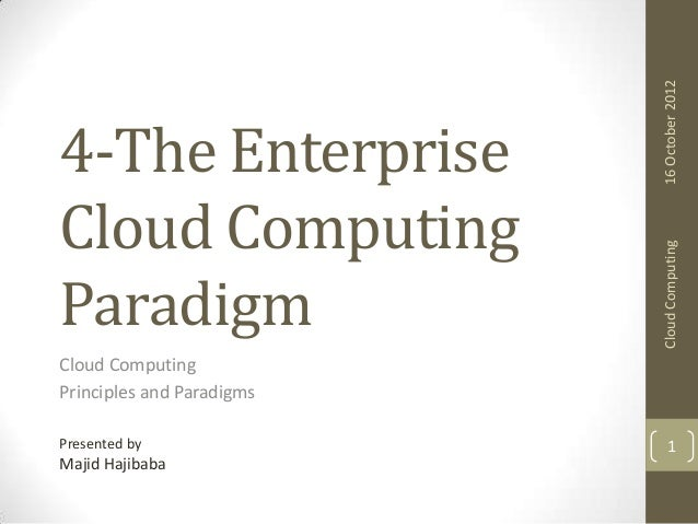 16 October 2012 Cloud Computing  4-The Enterprise Cloud Computing Paradigm Cloud Computing Principles and Paradigms Presen...