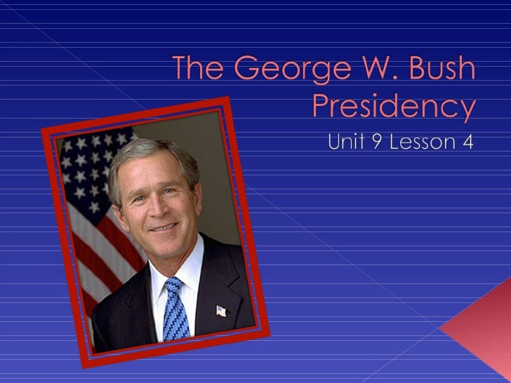 Objectives  •   Assess the outcome of the 2000 presidential election.  •   Explain the goals and achievements of George W....