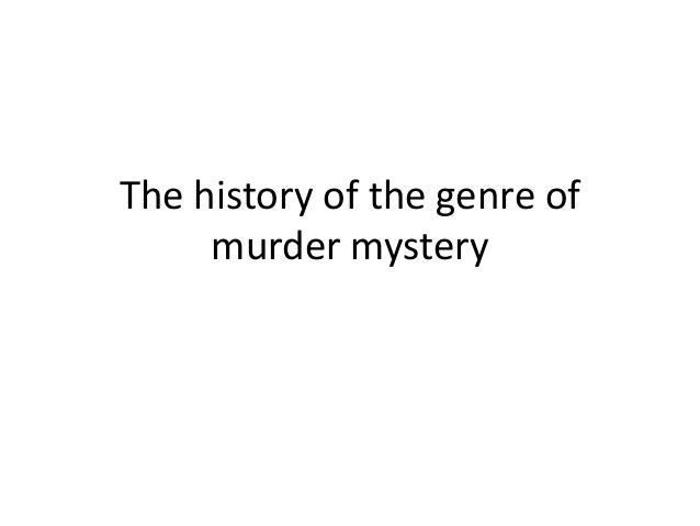 The history of the genre of     murder mystery