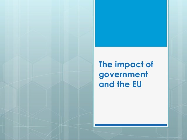 The impact ofgovernmentand the EU