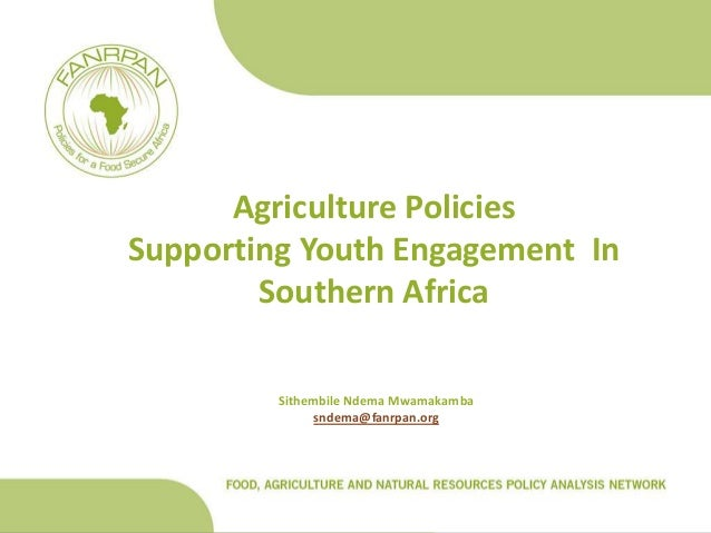 Agriculture PoliciesSupporting Youth Engagement In        Southern Africa         Sithembile Ndema Mwamakamba             ...
