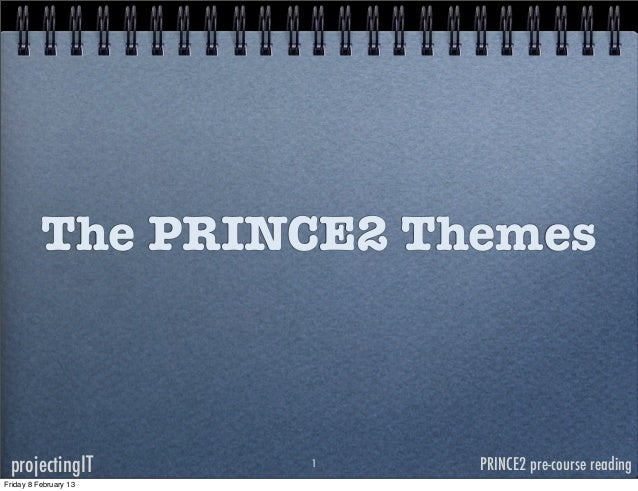 The PRINCE2 Themes projectingIT          1   PRINCE2 pre-course readingFriday 8 February 13
