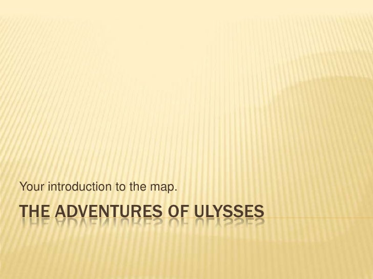 The Adventures of Ulysses<br />Your introduction to the map.<br />