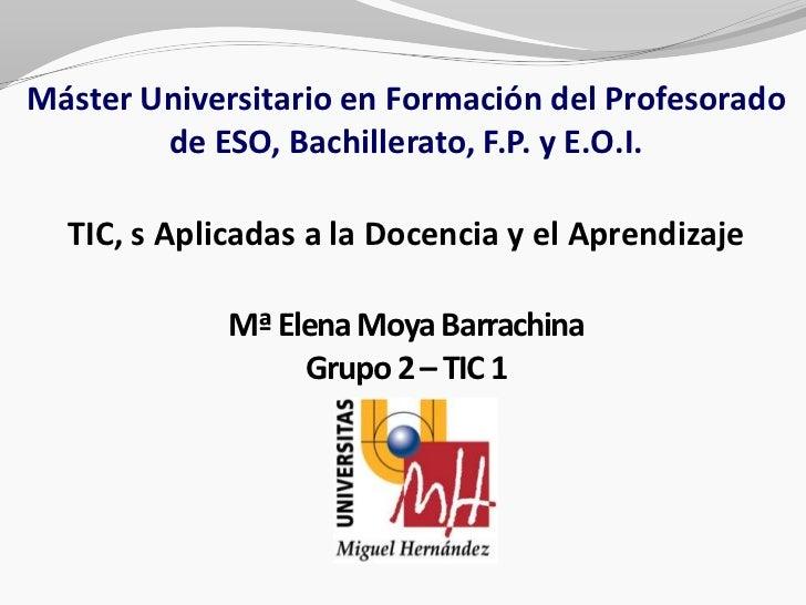 Máster Universitario en Formación del Profesorado de ESO, Bachillerato, F.P. y E.O.I.TIC, s Aplicadas a la Docencia y el A...