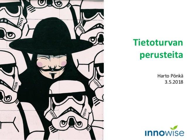 Tietoturvan perusteita Harto Pönkä 3.5.2018