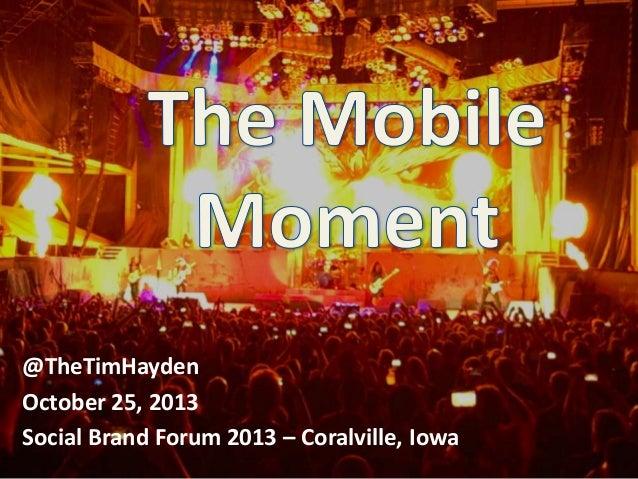 @TheTimHayden October 25, 2013 Social Brand Forum 2013 – Coralville, Iowa