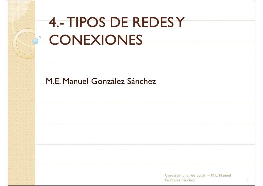 4.- 4. 4 - TIPOS DE REDES Y CONEXIONES  M.E. M E Manuel González Sánchez                                   Construir una r...