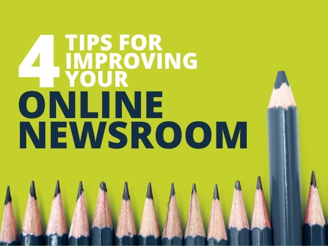 TIPS FOR  IMPROVING YOUR 4  ONLINE NEWSROOM