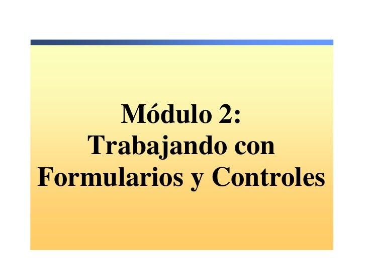 Módulo 2:   Trabajando conFormularios y Controles
