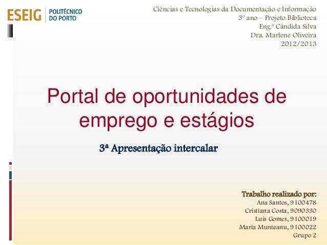 Portal de oportunidades deemprego e estágios3ª Apresentação intercalarCiências e Tecnologias da Documentação e Informação3...