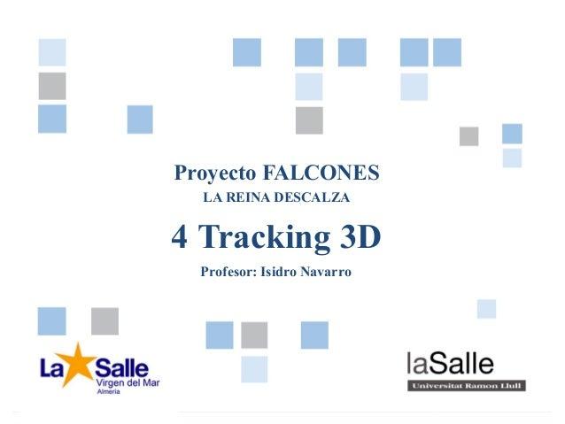 Pág. 14 – TRACKING 3DProyecto FALCONESProyecto FALCONESLA REINA DESCALZA4 Tracking 3DProfesor: Isidro Navarro