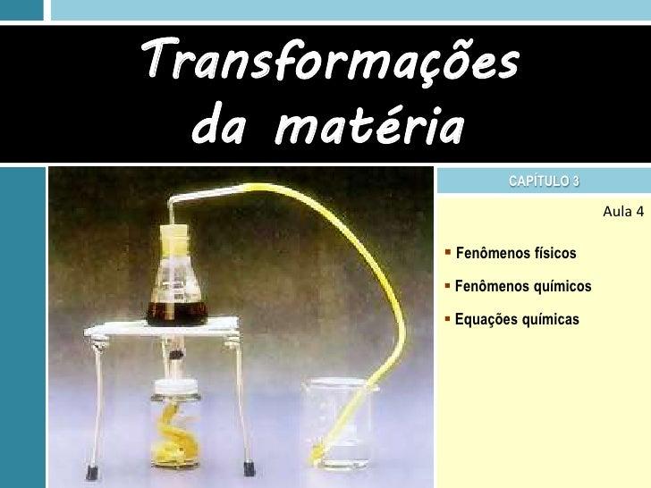 Transformações  da matéria                    CAPÍTULO 3                                  Aula 4            Fenômenos fís...