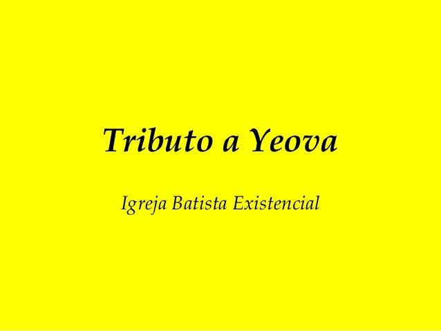 Tributo a Yeova Igreja Batista Existencial