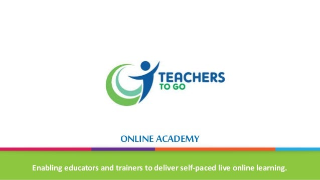 ONLINE ACADEMY Enabling educators and trainers to deliver self-paced live online learning.
