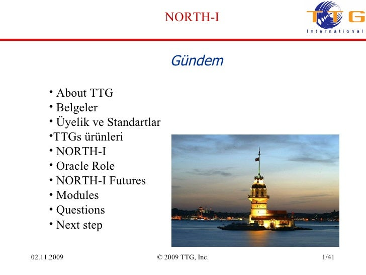 02 . 11 .200 9 © 2009 TTG, Inc. /41 NORTH-I G ündem <ul><ul><ul><li>About TTG </li></ul></ul></ul><ul><ul><ul><li>Belgeler...