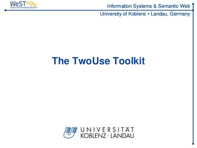Information Systems & Semantic Web         University of Koblenz ▪ Landau, GermanyThe TwoUse Toolkit