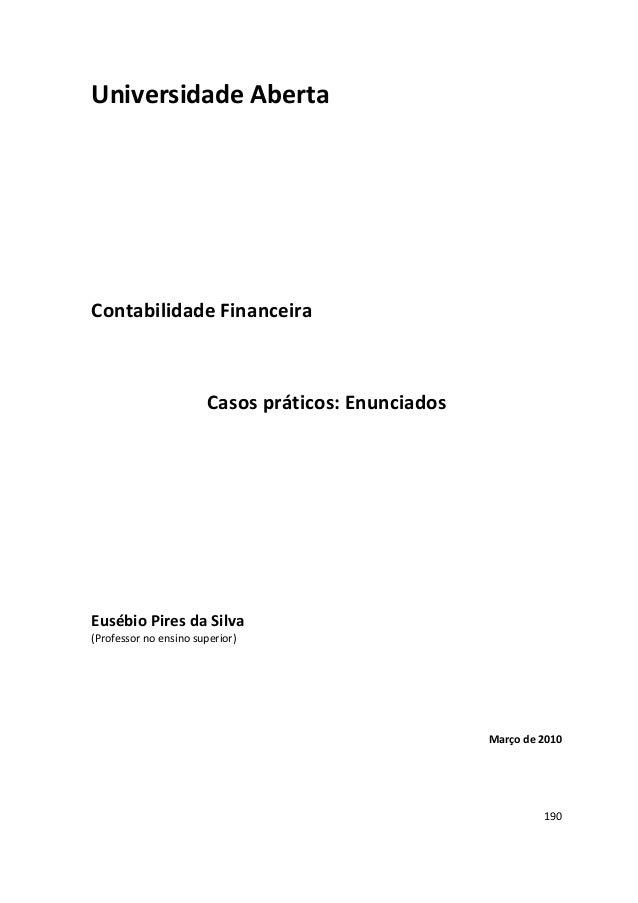 190 Universidade Aberta Contabilidade Financeira Casos práticos: Enunciados Eusébio Pires da Silva (Professor no ensino su...