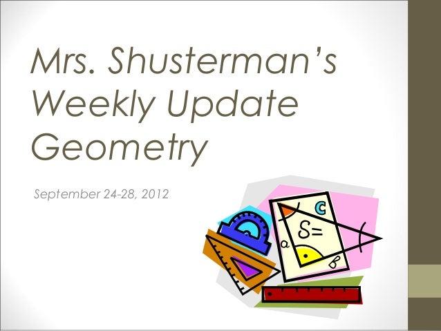 Mrs. Shusterman'sWeekly UpdateGeometrySeptember 24-28, 2012