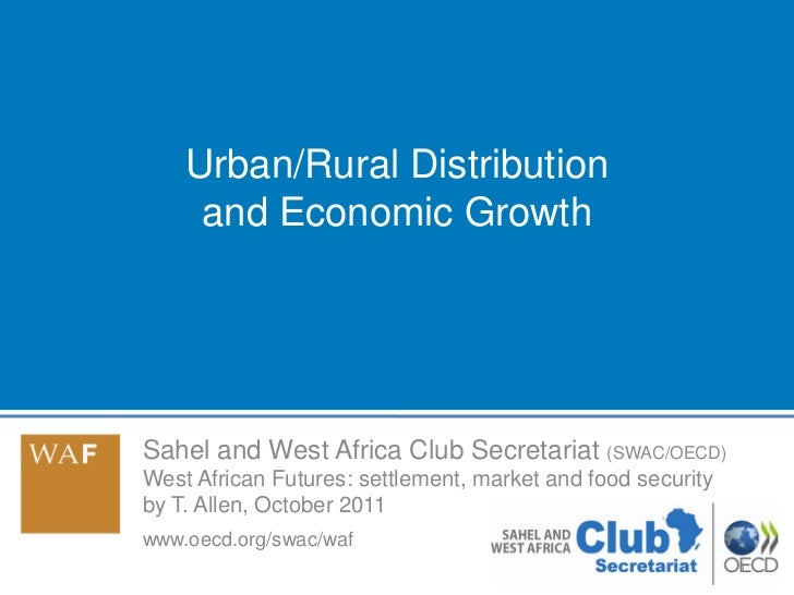 Urban/Rural Distribution     and Economic GrowthSahel and West Africa Club Secretariat (SWAC/OECD)West African Futures: se...