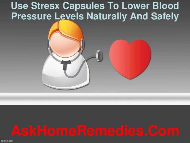 Use Stresx Capsules To Lower Blood Pressure Levels Naturally And Safely AskHomeRemedies.Com