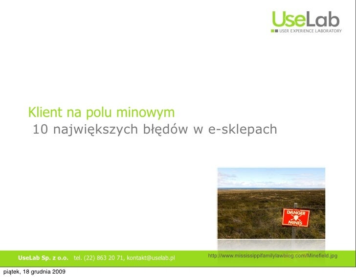 Klient na polu minowym           10 największych błędów w e-sklepach          UseLab Sp. z o.o. tel. (22) 863 20 71, konta...
