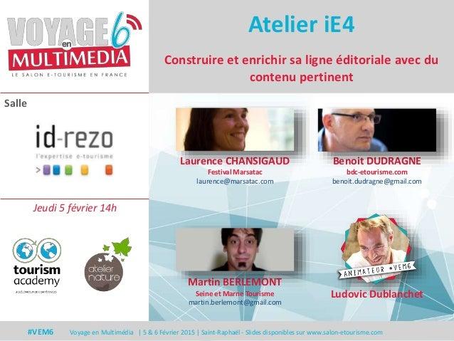 #VEM6 - Voyage en Multimédia 4 | 5 & 6 Février 2015 | Saint-Raphaël - Slides disponibles sur www.salon-etourisme.com Salle...