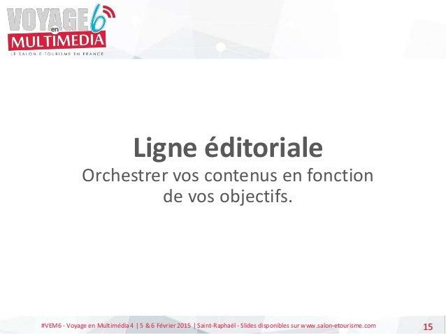 #VEM6 - Voyage en Multimédia 4   5 & 6 Février 2015   Saint-Raphaël - Slides disponibles sur www.salon-etourisme.com 15 Li...