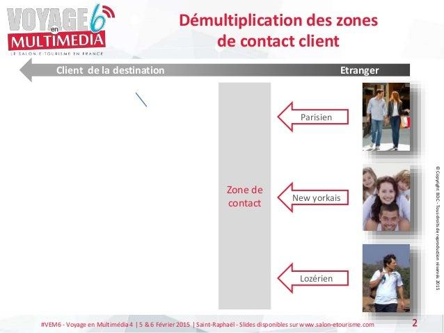 #VEM6 - Voyage en Multimédia 4   5 & 6 Février 2015   Saint-Raphaël - Slides disponibles sur www.salon-etourisme.com 2 Dém...